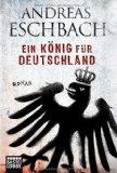 Andreas Eschbach - Ein König für Deutschland